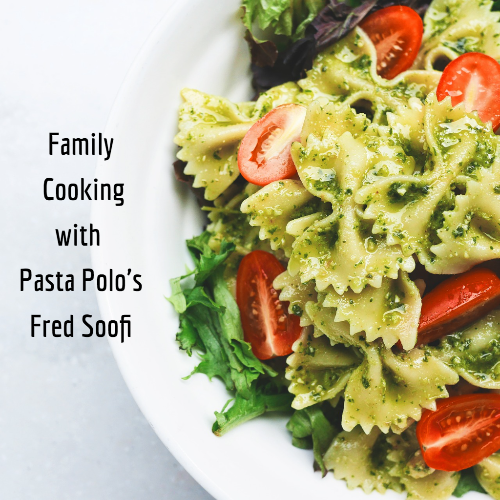 Family Cooking with Pasta Polo's Fred Soofi - Online Kitchen