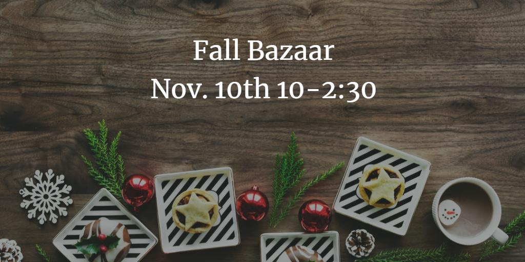 FALL BAZAAR – Saturday, November 10th 10:00 – 2:30