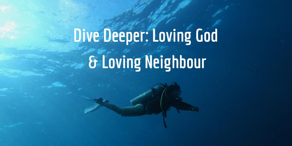 """Lent Program - """"Dive Deeper: Loving God & Loving Neighbour"""""""